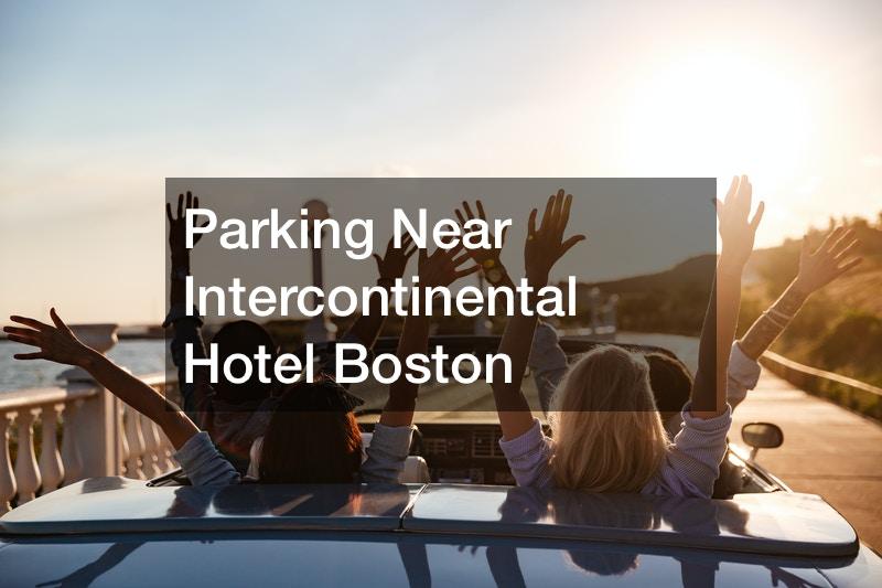 Parking Near Intercontinental Hotel Boston